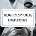 Comment trouver ses premiers prospects B2B et automatiser sa prospection?